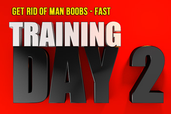 get-rid-of-man-boobs-fast-training-day2